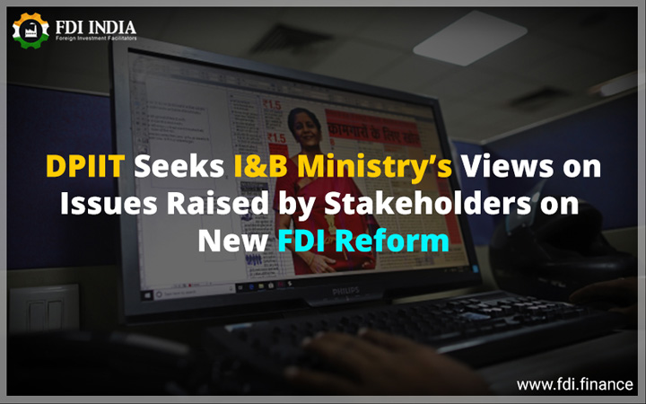 DPIIT Seeks I&B Ministry's Views On Issues Raised By Stakeholders On New FDI Reform