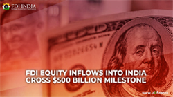 FDI equity inflows into India cross $500 billion milestone