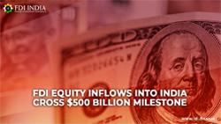 FDI equity inflows into India cross $500 billion milestone