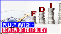 Policy Watch - Review of FDI Policy  - FDI India